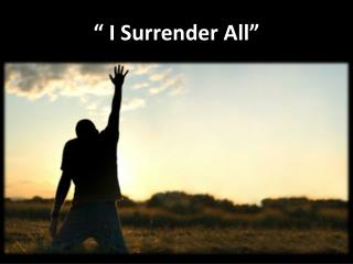 """ I Surrender All"""