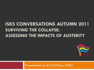 ISKS Conversations autumn 2011 Surviving the collapse: Assessing the impacts of austerity