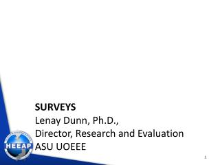 Surveys Lenay Dunn, Ph.D.,  Director, Research and Evaluation ASU UOEEE