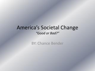 "America's Societal Change  ""Good or Bad?"""