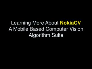 Learning More About  NokiaCV A Mobile Based Computer Vision Algorithm Suite