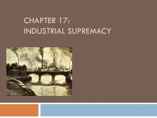 Chapter 17:   Industrial Supremacy