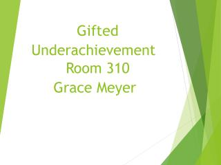 Gifted Underachievement Room 310 Grace Meyer