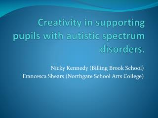 Creativity in supporting pupils with autistic spectrum disorders.