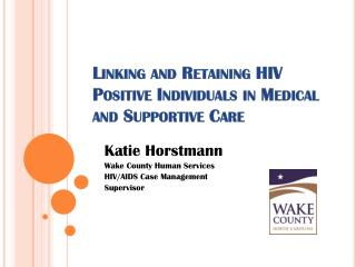 Linking and Retaining HIV Positive Individuals in Medical and Supportive Care