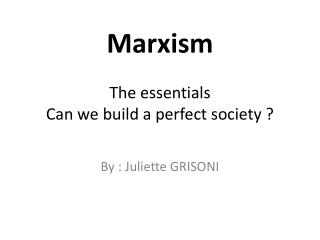 Marxism The  essentials Can  we build  a  perfect  society ?