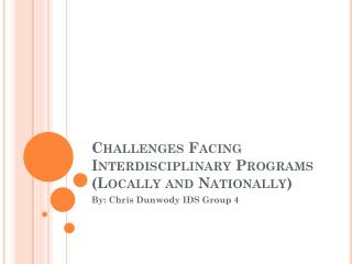 Challenges Facing Interdisciplinary Programs (Locally and Nationally)