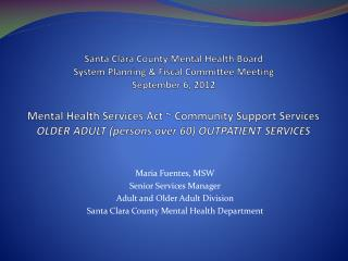 Maria Fuentes, MSW Senior Services Manager Adult and Older Adult Division