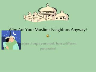 Who Are Your Muslims Neighbors Anyway?