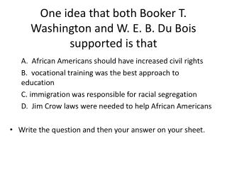 One idea that both Booker T. Washington and W. E. B. Du Bois supported is that
