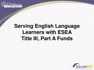 Serving English Language Learners with ESEA      Title  III, Part A Funds