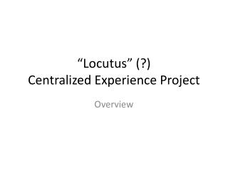 """ Locutus "" (?) Centralized Experience Project"