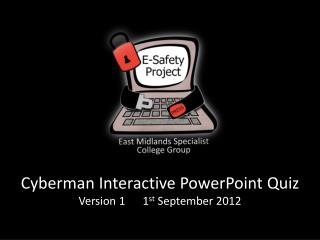 Cyberman  Interactive PowerPoint Quiz Version 1	1 st  September 2012