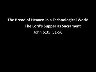 The Bread of Heaven in a Technological World The Lord's Supper as Sacrament