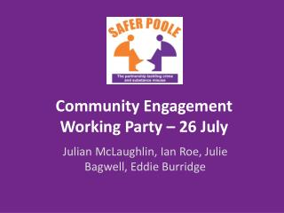 Community Engagement Working Party – 26 July