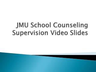 JMU School Counseling Supervision Video Slides