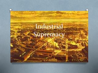 Industrial Supremacy