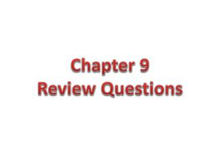 Chapter 9  Review Questions