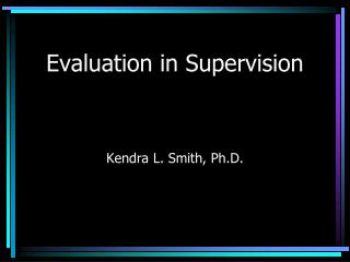 Evaluation in Supervision