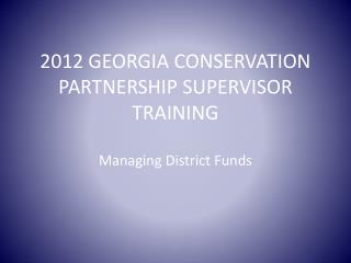 2012 GEORGIA CONSERVATION PARTNERSHIP SUPERVISOR TRAINING