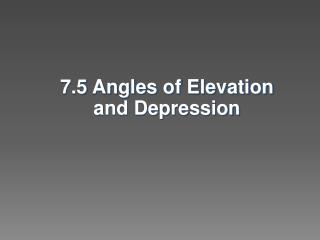 7.5 Angles of Elevation and Depression