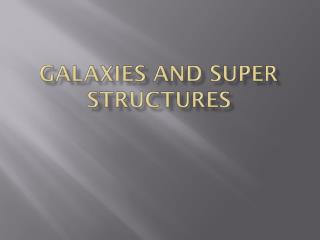 Galaxies and Super structures