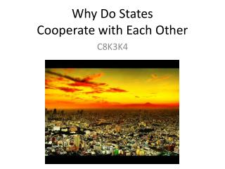 Why Do States  Cooperate with Each Other