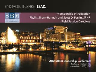 Membership Introduction     Phyllis Shurn-Hannah and Scott D. Ferrin, SPHR