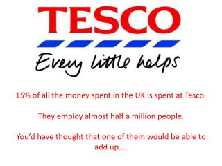 In fairness, it is not just Tesco...