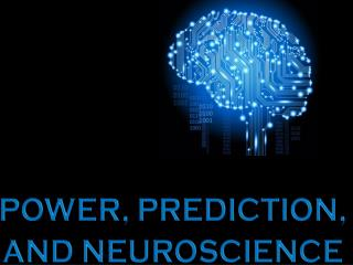 POWER,  PREDICTION,  AND  NEUROSCIENCE