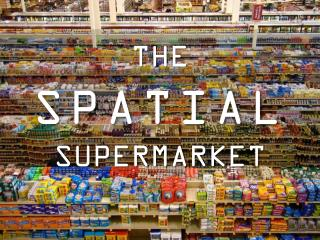 THE  SPATIAL SUPERMARKET