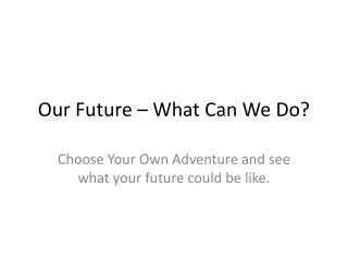 Our Future – What Can We Do?