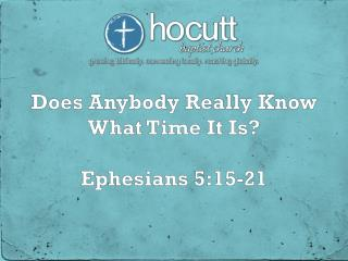 Does Anybody Really Know What Time It Is? Ephesians 5:15-21