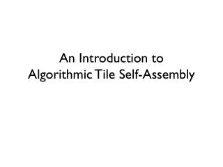 An Introduction to Algorithmic Tile Self-Assembly