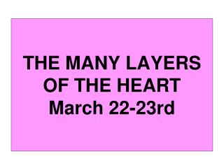 THE MANY LAYERS OF THE HEART March 22-23rd