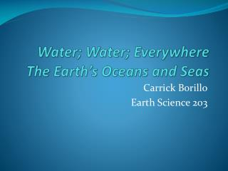 Water; Water; Everywhere The Earth's Oceans and Seas