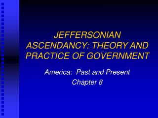 JEFFERSONIAN ASCENDANCY: THEORY AND PRACTICE OF GOVERNMENT