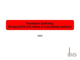 Translation Subtitling: Bringing DVD and videos to a worldwide audience