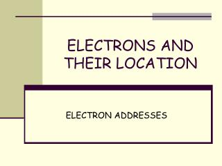 ELECTRONS  AND THEIR LOCATION