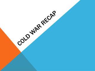 Cold War Recap