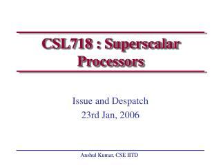 CSL718 : Superscalar Processors