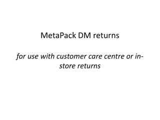 MetaPack DM returns  for use with customer care centre or in-store returns