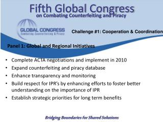 Complete ACTA negotiations and implement in 2010 Expand counterfeiting and piracy database