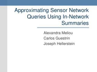Approximating Sensor Network Queries Using In-Network Summaries
