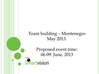 Team building –  Montenegro May 2013 . Proposed event time: 06-09. June, 2013