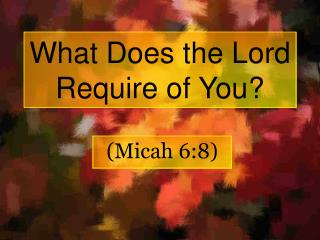 What Does the Lord Require of You?