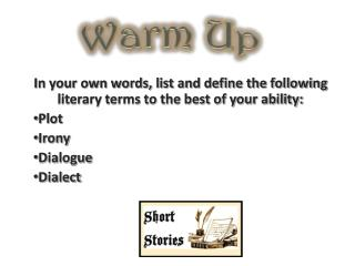 In your own words, list and define the following literary terms to the best of your ability: Plot