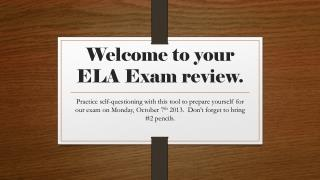 Welcome to your ELA Exam review.