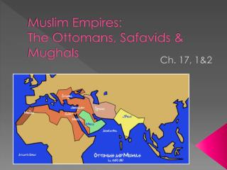 Muslim Empires: The Ottomans, Safavids & Mughals