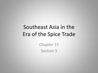 Southeast Asia in the  Era of the Spice Trade
